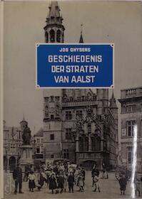 Geschiedenis der straten van Aalst - Jos Ghysens