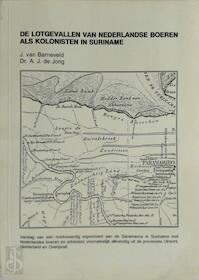 De lotgevallen van Nederlandse boeren als kolonisten in Suriname - J. van Barneveld, A.J. de Jong