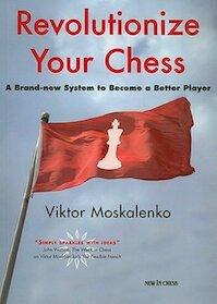Revolutionize your chess - Viktor Moskalenko (ISBN 9789056912956)