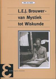 L.E.J. Brouwer, van mystiek tot wiskunde - Dirk van Dalen (ISBN 9789050411332)