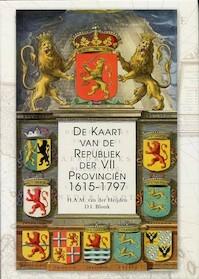 De kaart van de Republiek der VII Provinciën, 1615-1797 - H. A. M. van Der Heijden, D. I. Blonk (ISBN 9064697876)