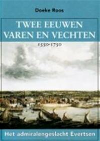 Twee eeuwen varen en vechten, 1550-1750 - D. Roos (ISBN 9789090167794)