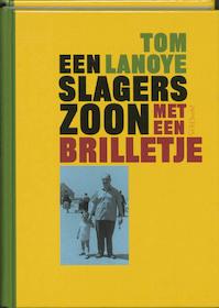 Een slagerszoon met een brilletje - Tom Lanoye (ISBN 9789044603064)