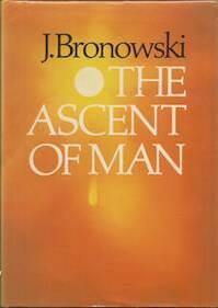 The ascent of man - Jacob Bronowski