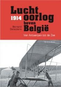 Luchtoorlog boven België, 1914. Van Antwerpen tot de zee - Deneckere (ISBN 9789086793013)