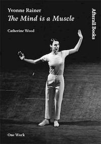 Yvonne Rainer - The Mind Is A Muscle - Catherine Wood (ISBN 9781846380372)