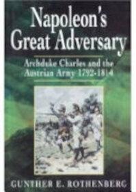 Napoleon's Great Adversary - Gunther E. Rothenberg (ISBN 9781862273832)