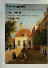 Als een groot particulier huisgezin - J.J. Dankers, J. Verheul (ISBN 9789060117248)