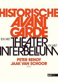 Historische Avant Garde en het theater in het interbellum - Peter Benoy, Jaak Van Schoor (ISBN 9789054878032)