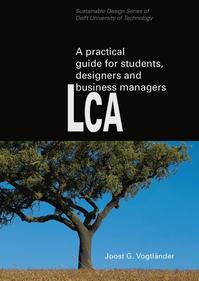 A practical guide to LCA for students designers and business managers - Joost G. Vogtlander (ISBN 9789065623614)