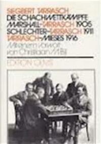Die Schachwettkämpfe Marshall-Tarrasch 1905, Schlechter-Tarrasch 1911, Tarrasch-Mieses 1916 - Siegbert Tarrasch, Christiaan M. Bijl (ISBN 9783283001025)