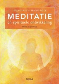 Praktisch handboek meditatie en spirituele ontwikkeling - Mike George (ISBN 9789044720853)