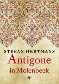 Antigone in Molenbeek - Stefan Hertmans (ISBN 9789023463481)