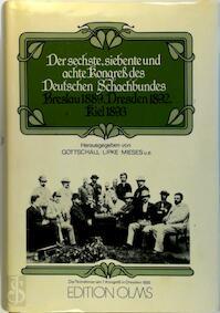 Der Sechste, Siebente und Achte Kongress des Deutschen Schachbundes Breslau 1889, Dresden 1892, Kiel 1893 - H. von Gottschall (ISBN 3283001235)