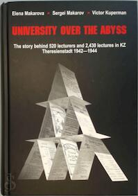 University over the Abyss: the story behind 520 lecturers and 2,430 lectures in KZ Theresienstadt 1942 - 1944 - Elena Makarova, Sergei Makarov, Victor Kuperman (ISBN 9654240491)