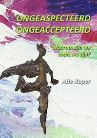 Ongeaspecteerd! ongeaccepteerd? - Atie Kaper (ISBN 9789077677766)