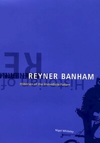 Reyner Banham Historian of the Immediate Future - Nigel Whiteley (ISBN 9780262232166)