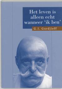 Het leven is alleen echt wanneer 'Ik ben' - G.I. Gurdjieff (ISBN 9789062717385)