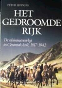 Het gedroomde rijk - Peter Hopkirk, Juurd Eijsvoogel (ISBN 9789010057884)
