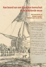 Aan boord van een Katwijkse bomschuit in de achttiende eeuw - Leendert de Vink (ISBN 9789059971288)