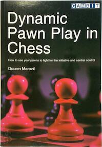 Dynamic Pawn Play in Chess - Drazen Marovic (ISBN 9781901983432)