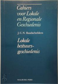 Cahiers lokale regionale geschiedenis - Lokale bestuursgeschiedenis - J.C.N. Raadschelders (ISBN 9789060117927)