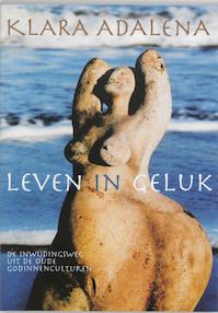 Leven in geluk - Klara Adalena (ISBN 9789069636597)