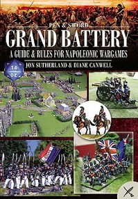 Grand Battery: A Guide and Rules to Napoleonic Wargames - Jonathan Sutherland, Diane Canwell (ISBN 9781844159413)