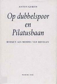 Op dubbelspoor en Pilatusbaan - Anton Gerits (ISBN 9789057300936)