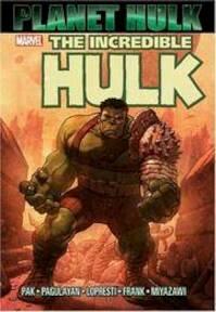The Incredible Hulk: Planet Hulk - Greg Pak (ISBN 9780785122456)