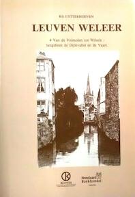 Leuven weleer 4: Van de Volmolen tot Wilsele: langsheen de Dijlevallei en de Vaart - Rik Uytterhoeven