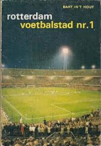 Rotterdam voetbalstad nr. 1 - Bart in 't Hout (ISBN 9060075242)