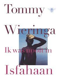 Ik was nooit in Isfahaan - Tommy Wieringa (ISBN 9789023485438)