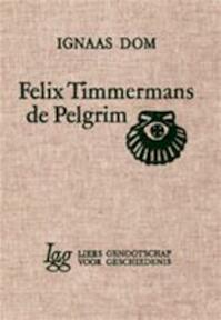 Felix Timmermans, de pelgrim - Ignaas Dom