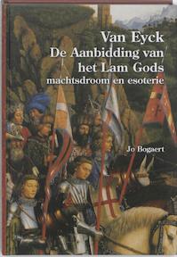 Van Eyck, De Aanbidding van het Lam Gods : machtsdroom en esoterie - Jo Bogaert (ISBN 9789490717001)