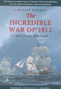 The Incredible war of 1812 - J. Mackay Hitsman (ISBN 9781896941134)