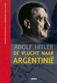 Adolf Hitler - De vlucht naar Argentinie - Simon Dunstan, Gerrard Williams (ISBN 9789089982186)