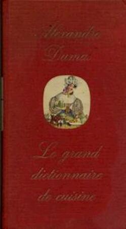 Le grand dictionnaire de cuisine alexandre dumas andre for Alexandre dumas grand dictionnaire de cuisine