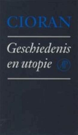 Geschiedenis en utopie - Cioran