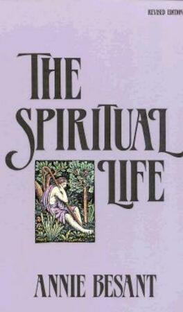 The Spiritual Life - Annie Wood Besant