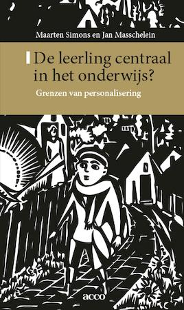 De leerling centraal in het onderwijs - Maarten Simons, Jan Masschelein
