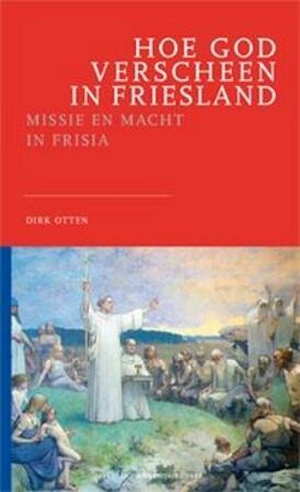 Hoe God verscheen in Friesland - Dirk Otten