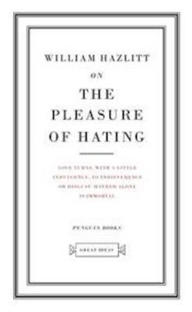 On the Pleasure of Hating - William Hazlitt