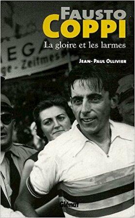 Fausto Coppi : La gloire et les larmes - Jean-Paul Ollivier