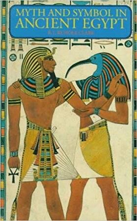 Myth and symbol in ancient Egypt - Robert Thomas Rundle Clark
