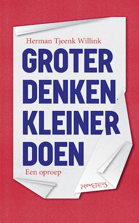 Groter denken, kleiner doen - Herman Tjeenk Willink