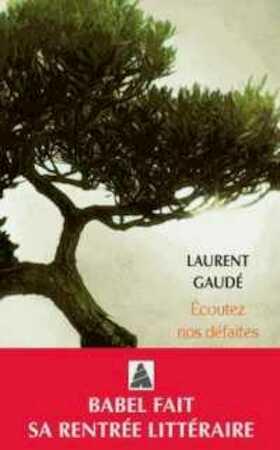 Ecoutez noz défaites - Laurent Gaudé