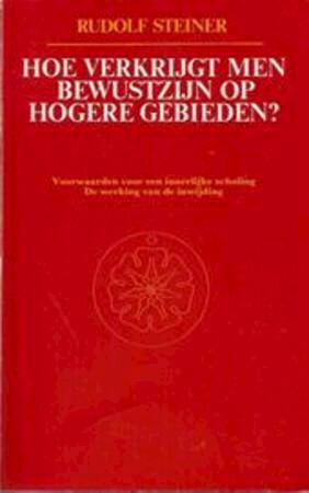 Hoe verkrijgt men bewustzijn op hogere gebieden? - Rudolf Steiner