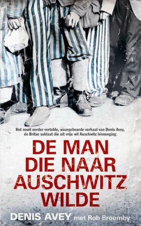 De man die naar Auschwitz wilde - Denis Avey, Rob Broomby