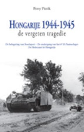 Hongarije 1944-1945 De vergeten tragedie - Perry Pierik